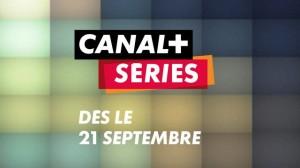 Canal+ Séries dès le 21 septembre